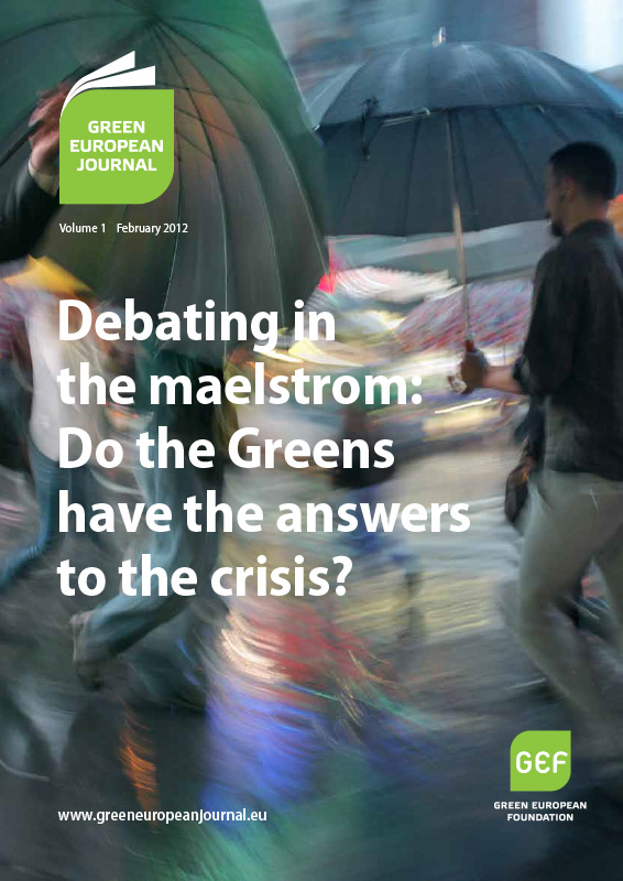 Green European Journal - Debating in the Maelstrom: Do the Greens Have the Answers to the Crisis?