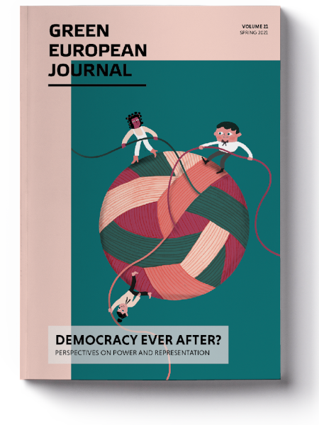 Green European Journal - Democracy Ever After? Perspectives on Power and Representation